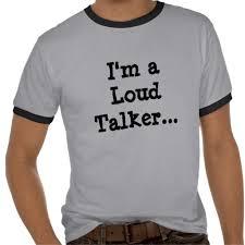 loud talkers